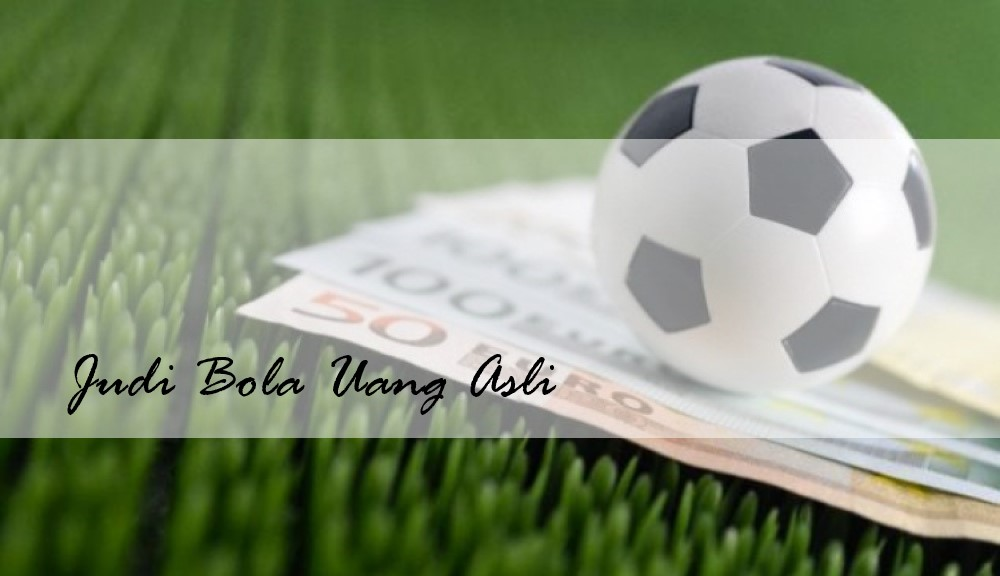 Profit Main di Judi Bola Uang Asli – Ragam Game Betting Online
