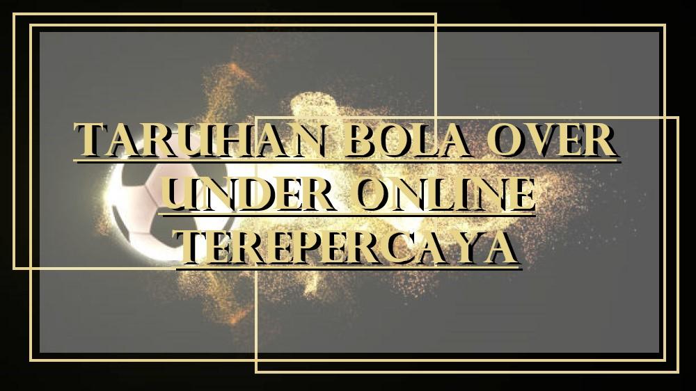 Taruhan Bola Over Under Online Terepercaya